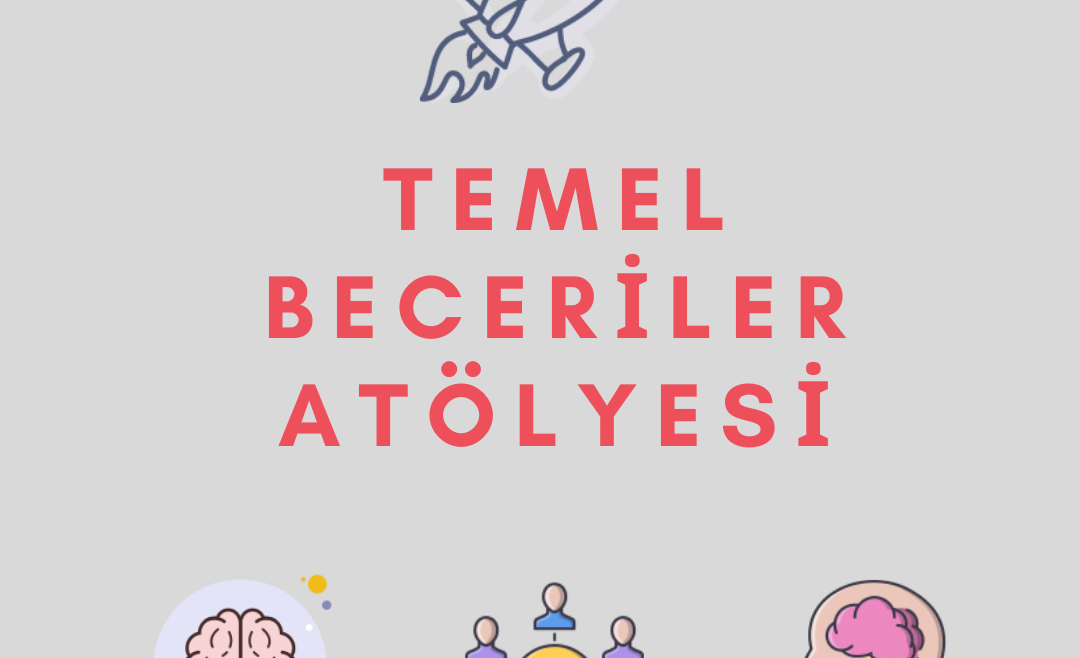 TEMEL BECERİLER ATÖLYESİ